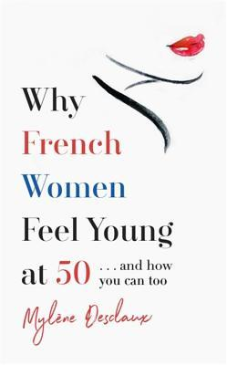 Why French Women Feel Young at 50: and How You Can Too