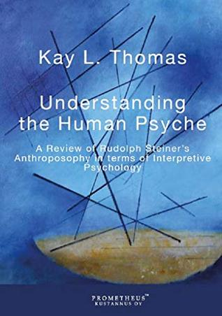 Understanding the Human Psyche: A Review of Rudolph Steiner's Anthroposophy in terms of Interpretive Psychology