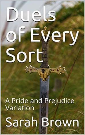 Duels of Every Sort: A Pride and Prejudice Variation
