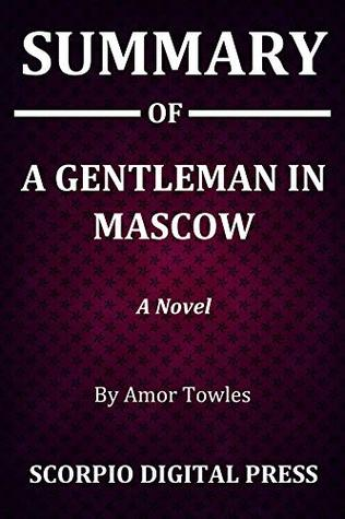 Summary Of A Gentleman in Moscow : A Novel By Amor Towles