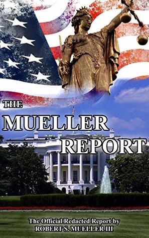 The Mueller Report: Easy to Read, High Definition Version (2016 Election Interference Investigation): The Full, Redacted Report by Robert S. Mueller III, Special Counsel