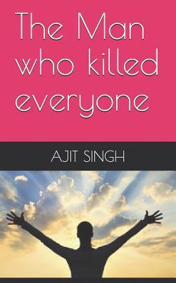 The Man who killed everyone