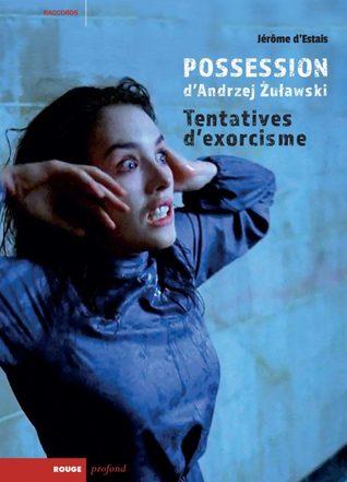 Possession d'Andrzej Żuławski. Tentatives d'exorcisme