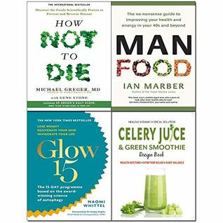 Celery Juice & Green Smoothie, ManFood, Glow15, How Not to Die 4 Books Collection Set