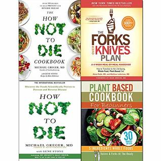 Forks Over Knives Plan, How Not To Die, Cookbook and Plant Based Cookbook For Beginners 4 Books Collection Set