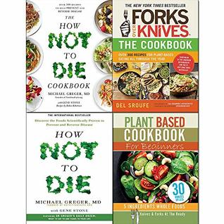 Forks Over Knives The Cookbook, How Not To Die, Cookbook and Plant Based Cookbook For Beginners 4 Books Collection Set
