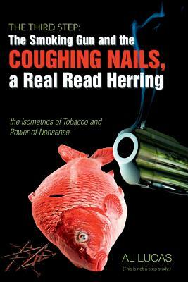 The Third Step: The Smoking Gun and the Coughing Nails, a Real Read Herring, the Isometrics of Tobacco and the Power of Nonsense.