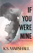 If You Were Mine (Just Friends Duet,  #1)