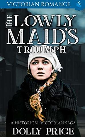 The Lowly Maid's Triumph: Victorian Romance