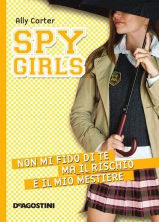 Non mi fido di te ma il rischio è il mio mestiere. Spy Girls