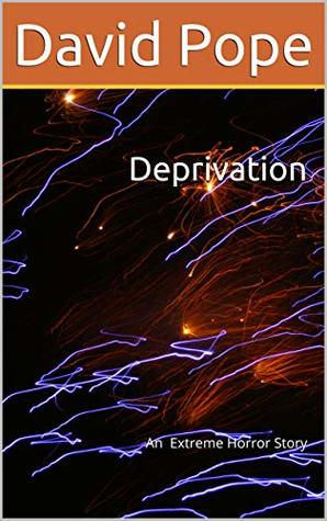 Deprivation: An Extreme Horror Story