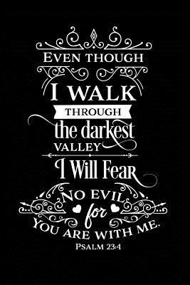 Even Though I Walk Through the Darkest Valley I Will Fear No Evil for You Are With Me.: Sermon Notes Journal - A christian workbook To Record, Remember And Reflect - Sermon Notes and Reflection on more than 100 days