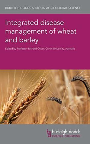 Integrated disease management of wheat and barley (Burleigh Dodds Series in Agricultural Science)