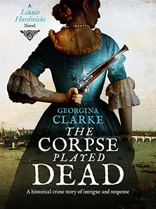The Corpse Played Dead: A historical crime story of intrigue and suspense (Lizzie Hardwicke Book 2)