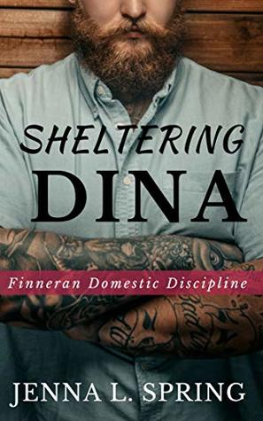 Sheltering Dina (Finneran Domestic Discipline Book 3)