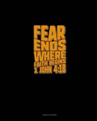 Fear Ends Where Faith Begins - 1 John 4: 18: Menu Planner