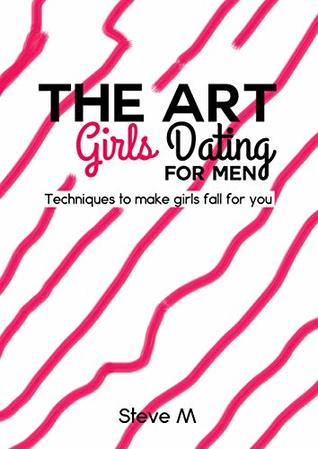 The Art of Girls Dating For Men