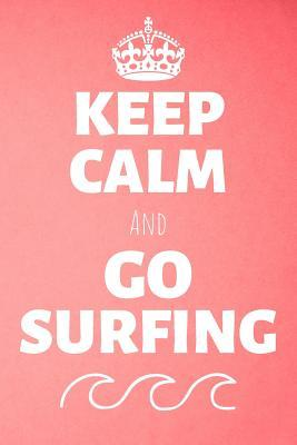 Keep Calm And Go Surfing: Surfer Journal & Surfing Water Sport Coaching Notebook Motivation Quotes - Practice Training Diary To Write In (110 Lined Pages, 6 x 9 in) Gift For Fans, Coach, School, Surfers