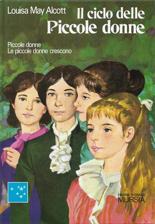 Il ciclo delle Piccole donne - Piccole donne e Le piccole donne crescono