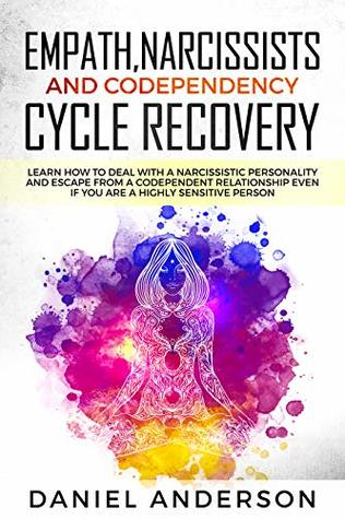 Empath, Narcissists and Codependency Cycle Recovery: Learn How to Deal with a Narcissistic Personality and Escape from a Codependent Relationship Even ... Sensitive Person