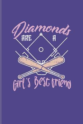 Diamonds Are A Girl's Best Friend: Cool Baseball Quote Journal For Softball Girls, Pitcher, Catcher & Home Run Fans - 6x9 - 100 Blank Lined Pages