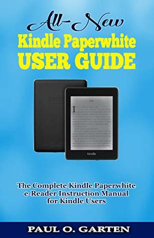 All-New Kindle Paperwhite User Guide: The Complete Kindle Paperwhite e-Reader Instruction Manual