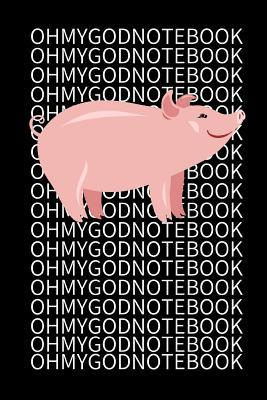 Oh My God Notebook: Official Oh My God Pig Diary Notebook I Lined Journal for Notes, Recipes or Diary's I OHMYGOD I OHMYGODPIG I Cooking Book I Homework Journal