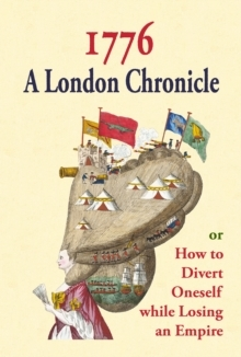 1776: A London Chroncile, or How to Divert Onself while Losing an Empire