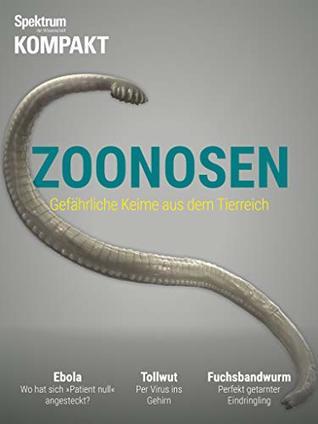 Spektrum Kompakt - Zoonosen: Gefährliche Keime aus dem Tierreich
