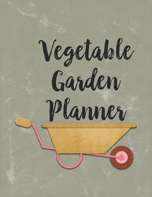 Vegetable Garden Planner: Journal, Notebook, Planner to Help Plan