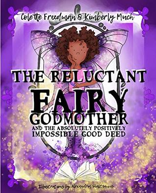 The Reluctant Fairy Godmother: and the Absolutely Positively Impossible Good Deed
