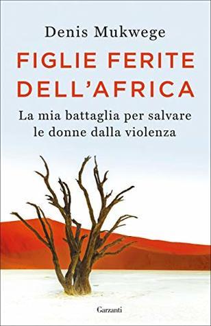 Figlie ferite dell'Africa: La mia battaglia per salvare le donne dalla violenza