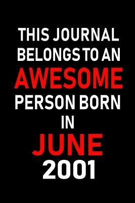 This Journal belongs to an Awesome Person Born in June 2001: Blank Lined 6x9 Born in June with Birth year Journal/Notebooks as an Awesome Birthday Gifts For your family, friends, coworkers, bosses, colleagues and loved ones