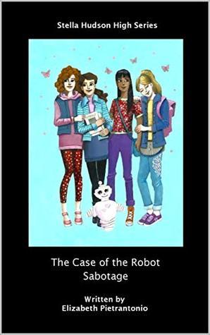 The Case of the Robot Sabotage (Stella Hudson High Series, #1)