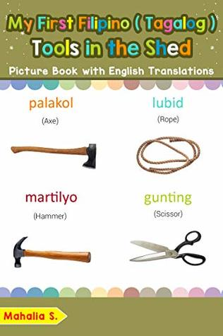 My First Filipino (Tagalog) Tools in the Shed Picture Book with English Translations: Bilingual Early Learning & Easy Teaching Filipino (Tagalog) Books ... Filipino (Tagalog) words for Children 5)