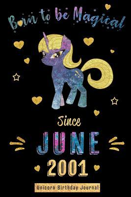 Born to be Magical Since June 2001 - Unicorn Birthday Journal: Blank Lined 6x9 Born in June with Birth Year Unicorn Journal/Guestbook/Notebooks as Perfect Birthday Anniversary graduation party Gifts For Girls and Women