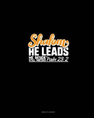 Shalom He Leads Me Beside Still Waters - Psalm 23: 2: Menu Planner