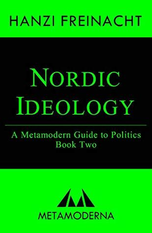 Nordic Ideology: A Metamodern Guide to Politics, Book Two (Metamodern Guides 2)