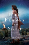 Like Flames in the Night by Connilyn Cossette