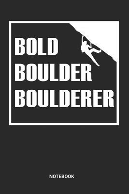 Bold Boulder Boulderer Notebook: Dotted Lined Free Rock Climbing Notebook (6x9 inches) ideal as a Bouldering Journal. Perfect as a Travel Book for all Free Climber Lover. Great gift for Men and Women