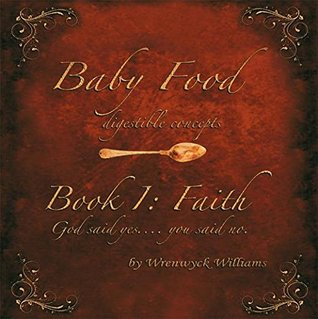 Baby Food: (Digestible Concepts) Book 1: Faith God Said Yes.... You Said No.