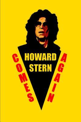 Howard Stern Comes Again an Unoffical Journal: Ruled, Blank Lined Matte Journal 6�9 120 pages, Funny Witty Slogan Planner for Howard Stern Fans, Organizer for School, Office, Work, Personal Diary, Gag Gift, Composition Notebook
