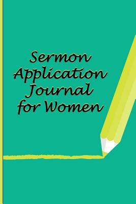 Sermon Application Journal: For Women Intent on Obeying