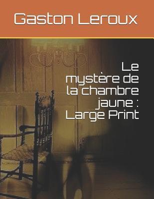 Le myst�re de la chambre jaune: Large Print