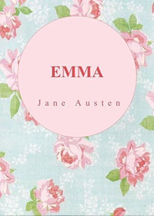 EMMA by Jane Austen author of Mansfield Park; Persuasion; Sense and Sensibility; Northanger; Pride and Prejudice (Annotated)
