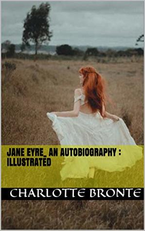 Jane Eyre_ An Autobiography : illustrated