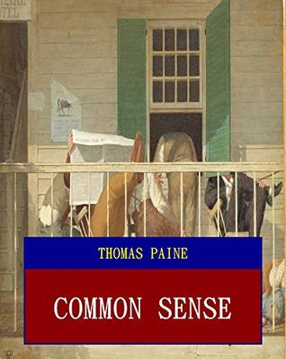 Common Sense (Unabridged) (ANNOTATED) (Great Classic Work Selected)