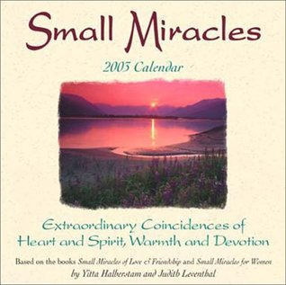 Small Miracles 2003 Calendar: Extraordinary Coincidences of Heart and Spirt, Warmth and Devotion