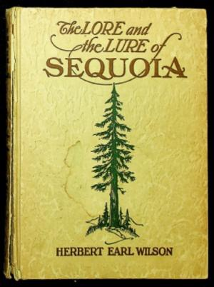 The Lore and the Lure of Sequoia : The Sequoia Gigantea, Its History and Description: Animals, Geology, Indians and the Story of the Indian Sequoia and the History of Sequoia National Park