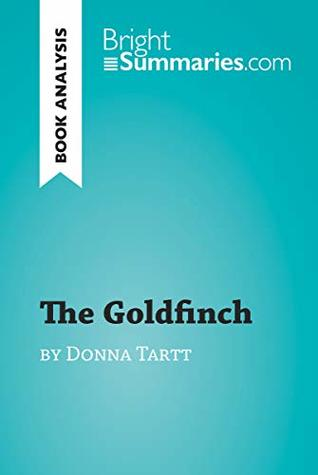 The Goldfinch by Donna Tartt (Book Analysis): Detailed Summary, Analysis and Reading Guide (BrightSummaries.com)